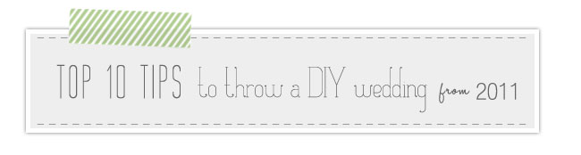 Top 10 tips to throw a diy wedding from 2011 top 10 tips to throw a diy wedding junglespirit Choice Image