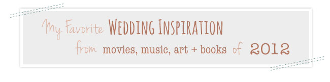 My Favorite Wedding Inspiration from Movies, Music, Books + Art