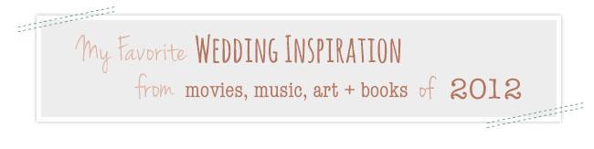 My Favorite Wedding Inspiration from Movies, Music, Books + Art