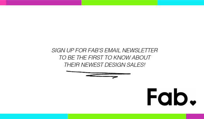 Sign up for the Fab Newsletter
