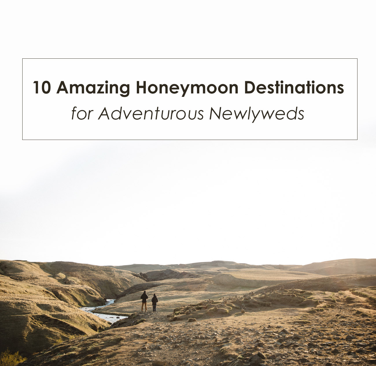 10 Amazing Honeymoon Destinations for Adventurous Newlyweds