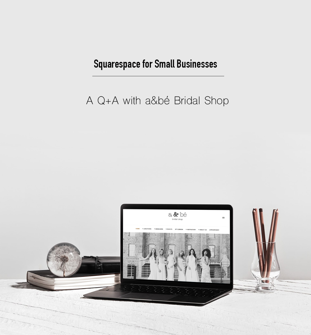 Squarespace for Small Business: A Q+A with a&bé Bridal Shop