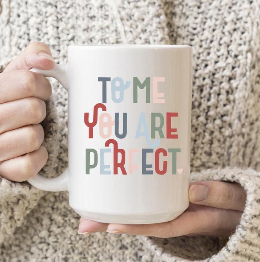 To Me You Are Perfect Mug